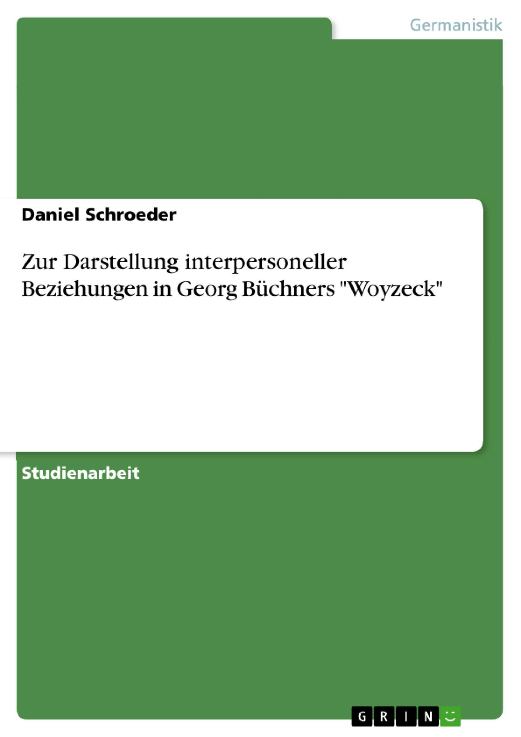 """Zur Darstellung interpersoneller Beziehungen in Georg Büchners """"""""Woyzeck""""""""  ..."""