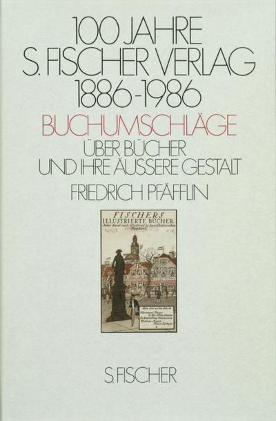100 Jahre S. Fischer Verlag 1886-1986 Buchumschläge: Über Bücher und ihre äußere Gestalt