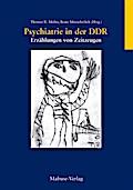 Psychiatrie in der DDR; Erzählungen von Zeitzeugen; Hrsg. v. Müller, Thomas R/Mitzscherlich, Beate; Deutsch