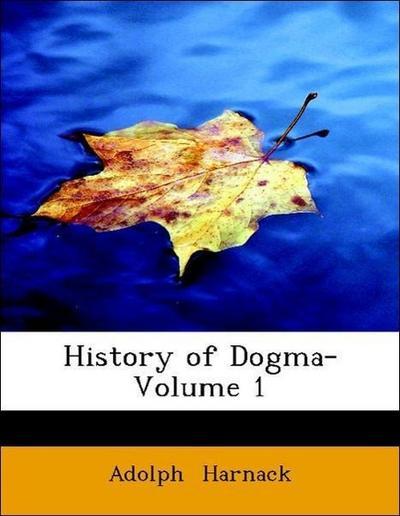 History of Dogma- Volume 1