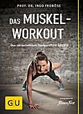 Das Muskel-Workout: Über 100 hocheffiziente Ü ...