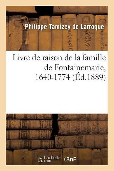 Livre de Raison de la Famille de Fontainemarie, 1640-1774 (Éd.1889)
