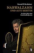 Narwalzahn und Alte Meister; Aus dem Leben ei ...