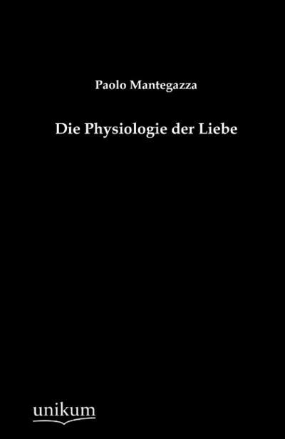 Die Physiologie der Liebe