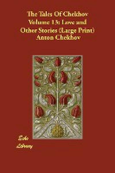 The Tales of Chekhov, Volume 13: Love and Other Stories