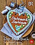 Dahoam is Dahoam - Das Backbuch