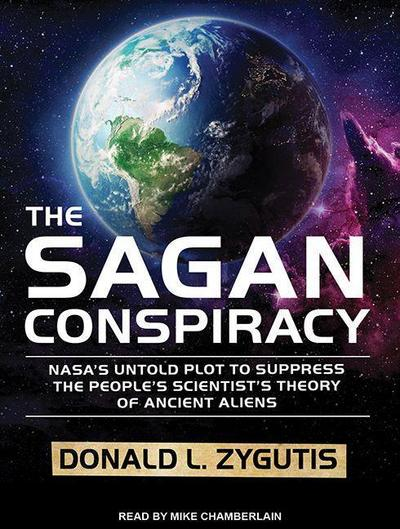 The Sagan Conspiracy: Nasa�s Untold Plot to Suppress the People�s Scientist�s Theory of Ancient Aliens