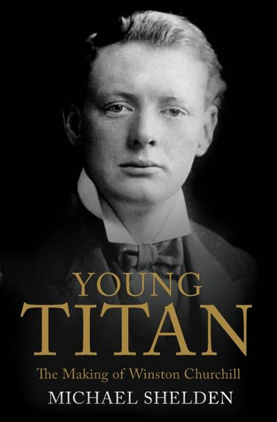 Young Titan: The Making Of Winston Churchill