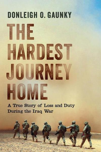 The Hardest Journey Home: A True Story of Loss and Duty During the Iraq War