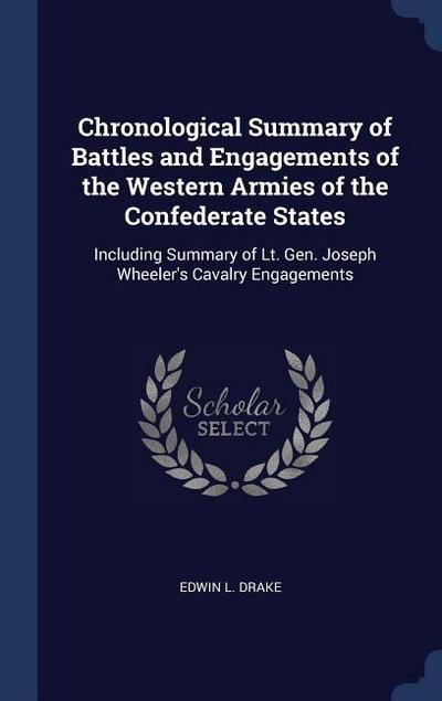 Chronological Summary of Battles and Engagements of the Western Armies of the Confederate States: Including Summary of Lt. Gen. Joseph Wheeler's Caval