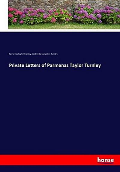 Private Letters of Parmenas Taylor Turnley