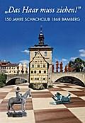 """Das Haar muss ziehen!"" 150 Jahre Schachclub 1868 Bamberg"