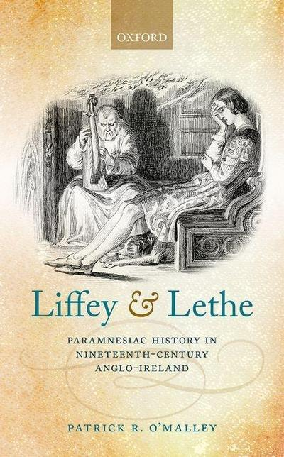 Liffey and Lethe: Paramnesiac History in Nineteenth-Century Anglo-Ireland