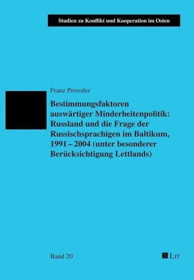 Bestimmungsfaktoren auswärtiger Minderheitenpolitik: Russland und die Frage der Russischsprachigen im Baltikum, 1991-2004 (unter besonderer Berücksichtigung Lettlands)