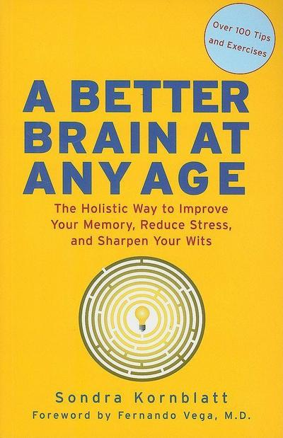Better Brain at Any Age: The Holistic Way to Improve Your Memory, Reduce Stress, and Sharpen Your Wits
