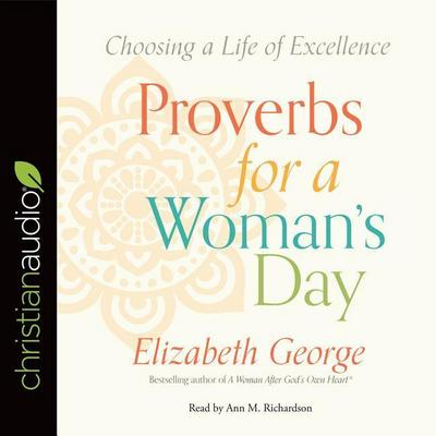 Proverbs for a Woman's Day: Choosing a Life of Excellence