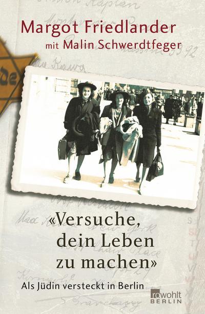 Versuche, dein Leben zu machen: Als Jüdin versteckt in Berlin
