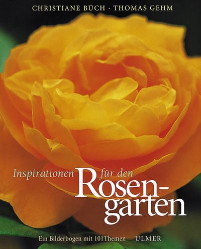 Inspirationen für den Rosengarten: Ein Bilderbogen in 101 Themen
