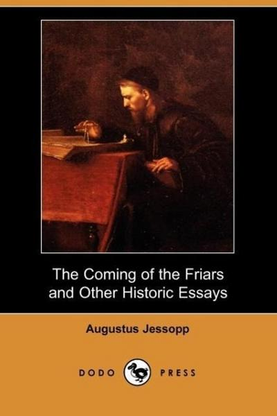 The Coming of the Friars and Other Historic Essays (Dodo Press)