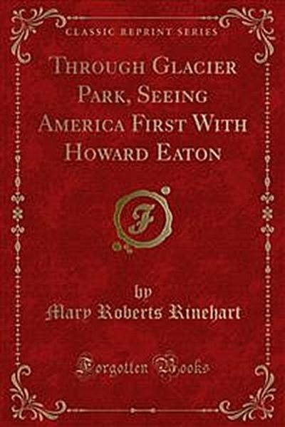 Through Glacier Park, Seeing America First With Howard Eaton