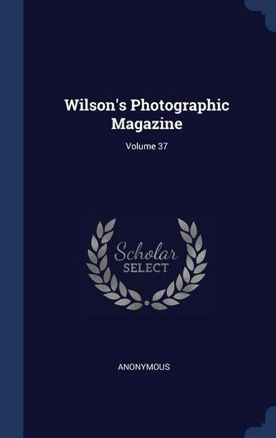 Wilson's Photographic Magazine; Volume 37