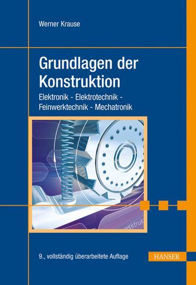 Grundlagen der Konstruktion: Elektronik - Elektrotechnik - Feinwerktechnik - Mechatronik