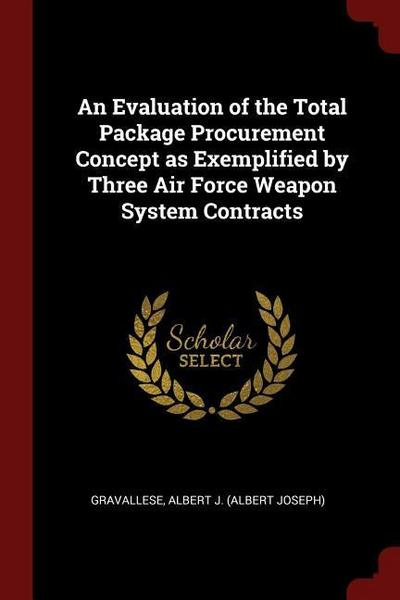 An Evaluation of the Total Package Procurement Concept as Exemplified by Three Air Force Weapon System Contracts