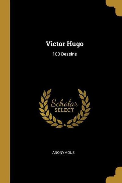 Victor Hugo: 100 Dessins