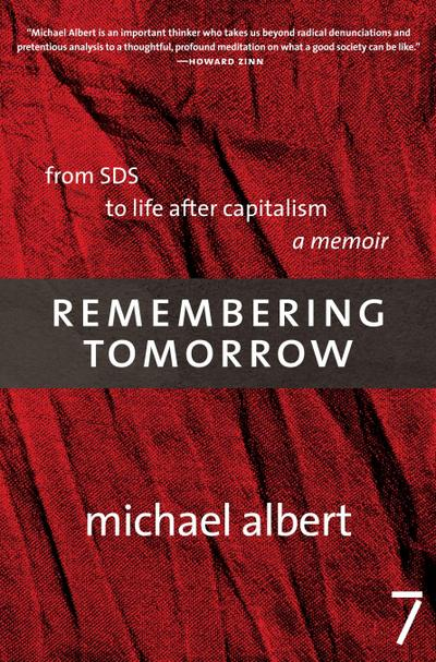 Remembering Tomorrow: From SDS to Life After Capitalism: A Memoir: From the Politics of Opposition to What We're for