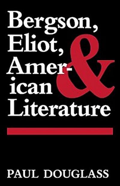 Bergson, Eliot, and American Literature