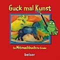 Guck mal Kunst: Ein Mitmachbuch für Kinder