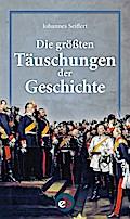 Die größten Täuschungen der Geschichte; Deuts ...