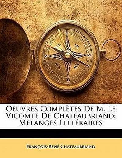 Oeuvres Complètes De M. Le Vicomte De Chateaubriand: Melanges Littéraires