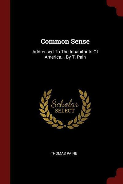 Common Sense: Addressed to the Inhabitants of America... by T. Pain