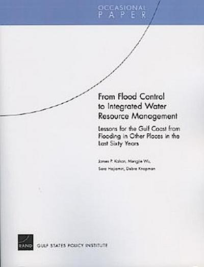 From Flood Control to Integrated Water Resource Management: Lessons for the Gulf Coast from Flooding in Other Places in the Last Sixty Years
