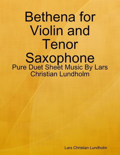 Bethena for Violin and Tenor Saxophone - Pure Duet Sheet Music By Lars Christian Lundholm
