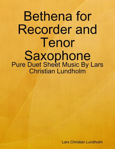 Bethena for Recorder and Tenor Saxophone - Pure Duet Sheet Music By Lars Christian Lundholm