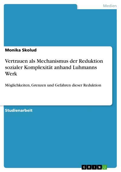 Vertrauen als Mechanismus der Reduktion sozialer Komplexität anhand Luhmanns Werk