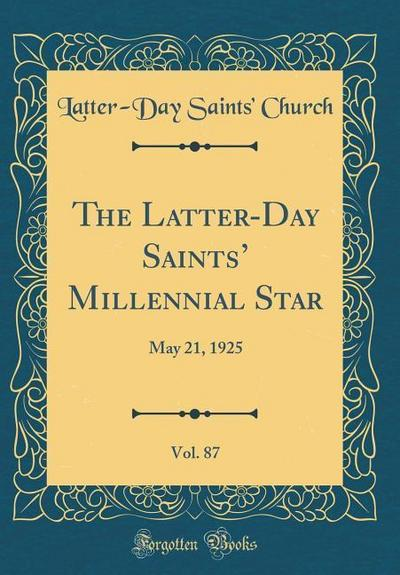The Latter-Day Saints' Millennial Star, Vol. 87: May 21, 1925 (Classic Reprint)