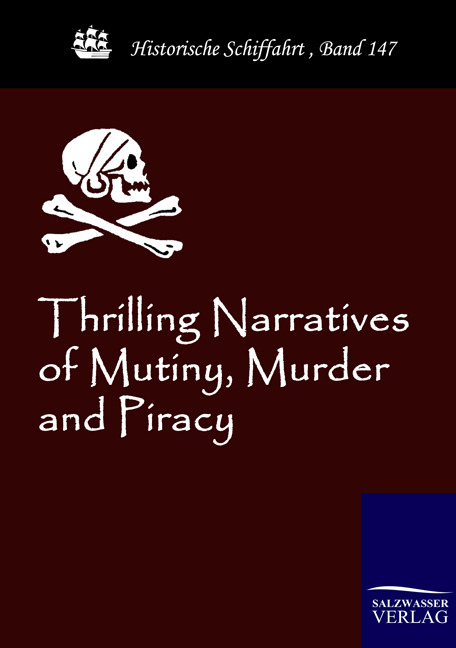 Thrilling Narratives of Mutiny, Murder and Piracy,