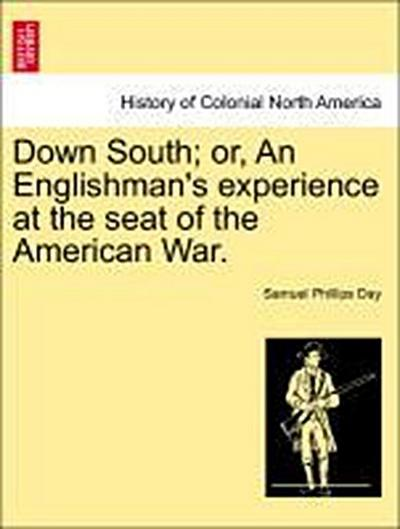 Down South; or, An Englishman's experience at the seat of the American War. VOL. I