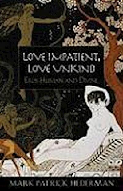 Love Impatient, Love Unkind: Eros Human and Divine