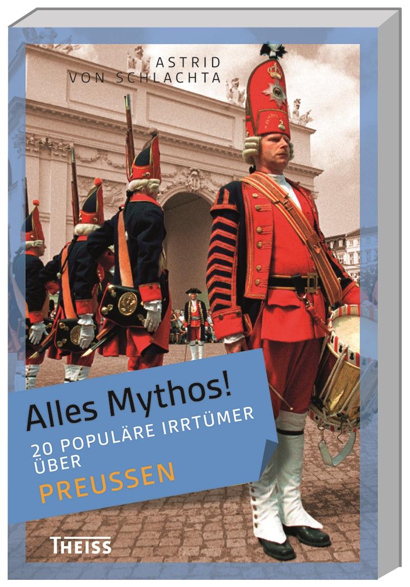Alles Mythos! 20 populäre Irrtümer über Preußen Astrid von Schlachta