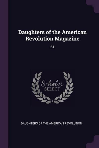 Daughters of the American Revolution Magazine: 61