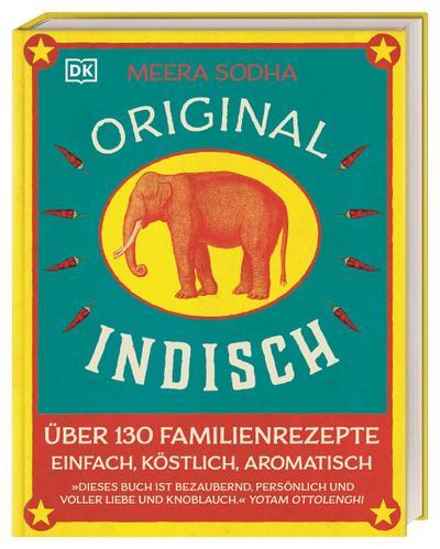 Original indisch: Über 130 Familienrezepte. Einfach, köstlich, aromatisch