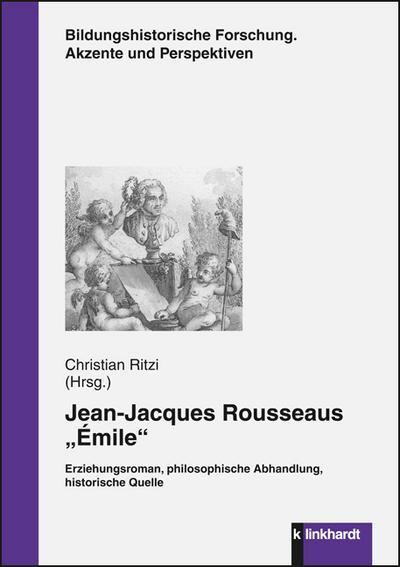Jean-Jacques Rousseaus Émile: Erziehungsroman, philosophische Abhandung, historische Quelle (Bildungshistorische Forschung. Akzente und Perspektiven.)