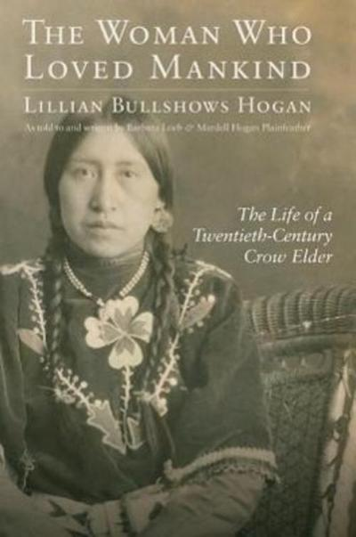 The Woman Who Loved Mankind: The Life of a Twentieth-Century Crow Elder