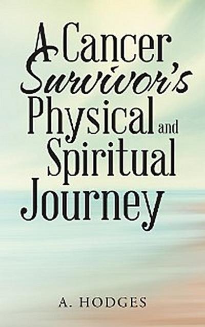 A Cancer Survivor'S Physical and Spiritual Journey