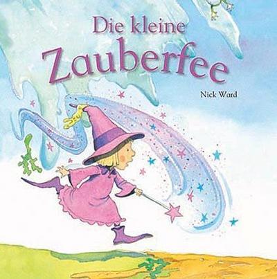 Die kleine Zauberfee - Parragon - Gebundene Ausgabe, Deutsch, Nick Ward, ,