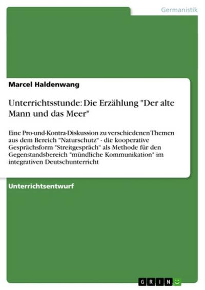 Unterrichtsstunde: Die Erzählung  'Der alte Mann und das Meer': Eine Pro-und-Kontra-Diskussion zu verschiedenen Themen aus dem Bereich 'Naturschutz' - ... im integrativen Deutschunterricht